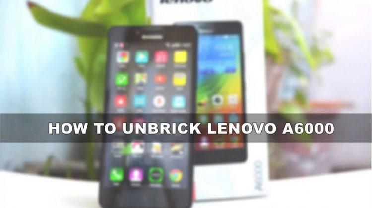 How To Unbrick Lenovo A6000 & Plus