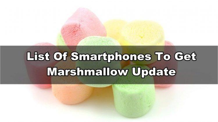 List Of Smartphones To Get Marshmallow Update