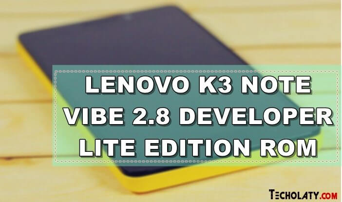 Lenovo K3 Note Vibe 2.8 Developer Lite Edition ROM