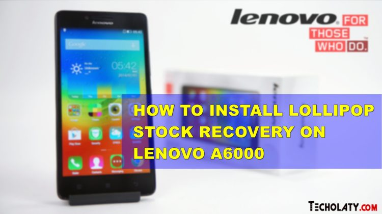 How To Install Lenovo A6000 Lollipop Stock Recovery