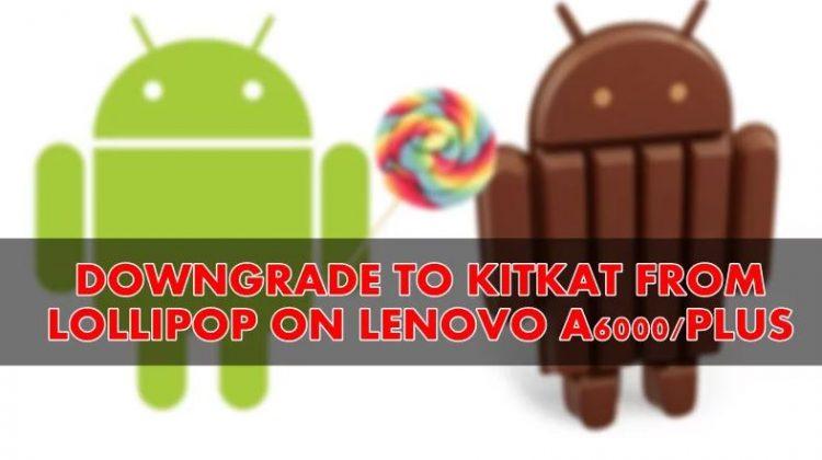Revert Back To Kitkat From Lollipop On Lenovo A6000