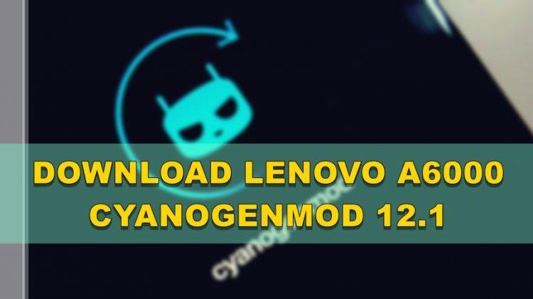Lenovo A6000 Cyanogenmod 12.1 Custom ROM (Working)
