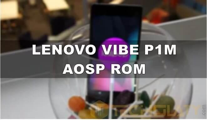 Lenovo Vibe P1m AOSP 5.1 ROM Download