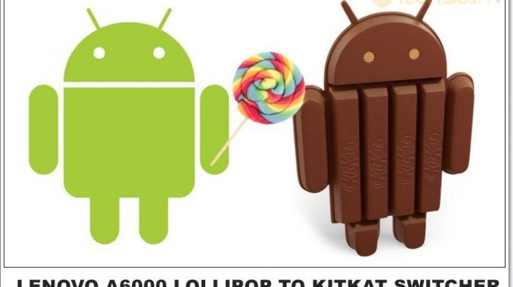 Lenovo A6000 Lollipop To Kitkat Switcher