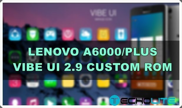 Lenovo A6000/Plus VIBE UI 2.9 Custom Rom