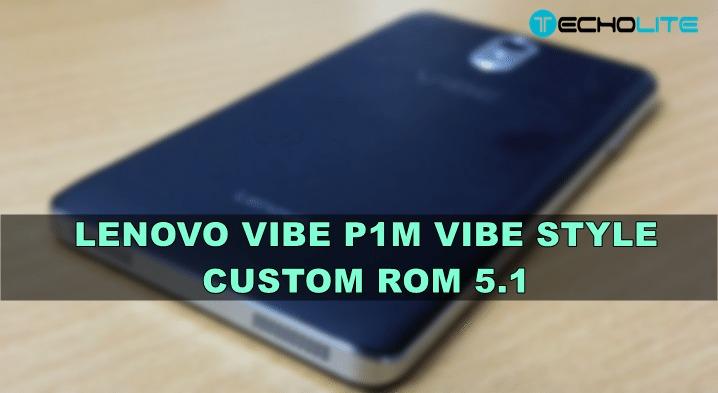Lenovo Vibe P1m Vibe Style Android 5.1 Custom Rom [64 Bit]