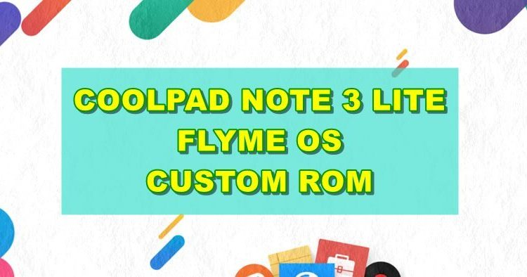 Download Flyme OS Custom Rom For Coolpad Note 3 Lite