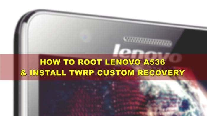 How To Root Lenovo A536 and Install TWRP