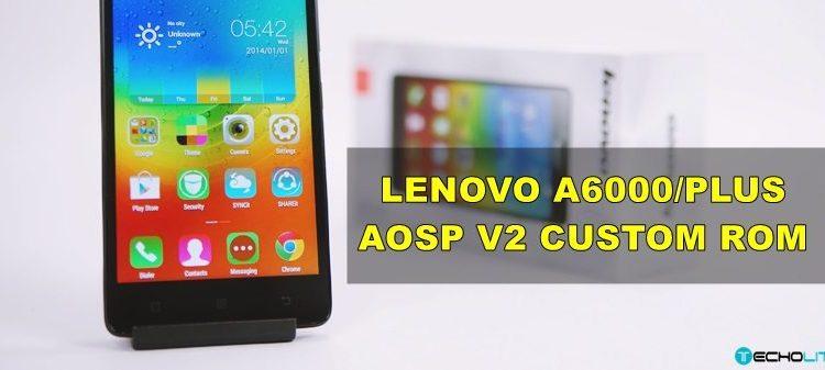 Lenovo A6000/Plus AOSP V2 Custom ROM & Kernel [64 Bit]