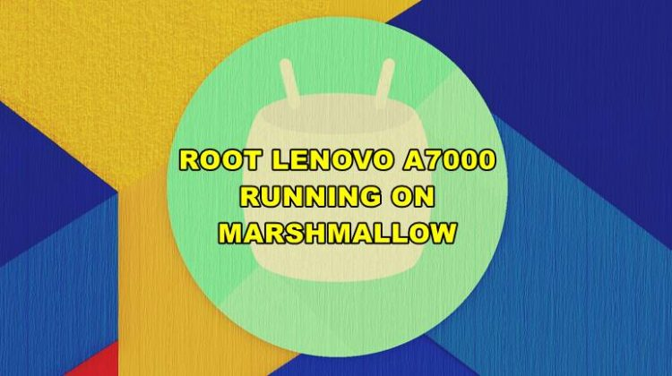 How To Root Lenovo A7000 Running On Marshmallow
