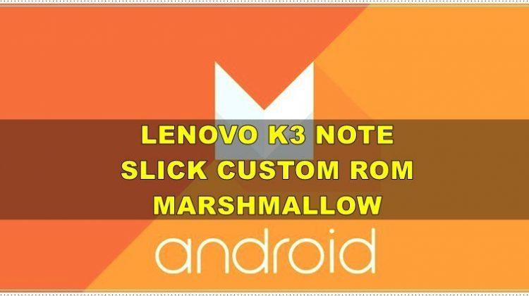 Lenovo K3 Note Slick Custom Rom [Marshmallow]