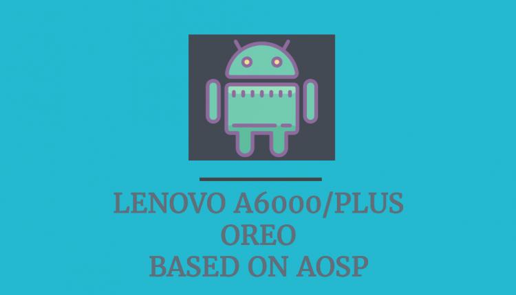 Lenovo-a6000-aosp-oreo