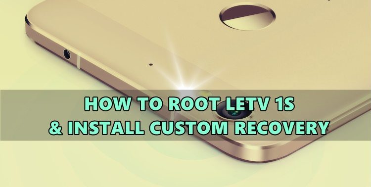 How To Root LeTv 1S & Install TWRP Recovery